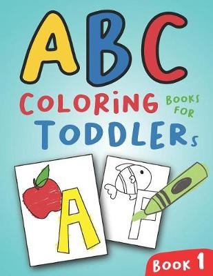ABC Coloring Books for Toddlers Book1: A to Z coloring sheets, JUMBO  Alphabet coloring pages for Preschoolers, ABC Coloring Sheets for kids ages  2-4, ...