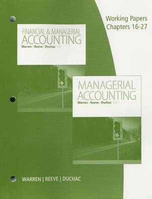 Working Papers Volume 2 Chapters 16 27 For Warren Reeve Duchac S Managerial Accounting 13th Or Financial Managerial Accounting 13th
