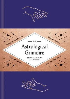 The Astrological Grimoire: Timeless Horoscopes, Modern Spells, and Creative  Altars for Self-Discovery