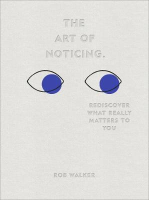 The Art of Noticing: Rediscover What Really Matters to You
