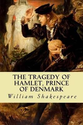 the tragedy of hamlet prince of denmark by william shakespeare 1601 the tragedy of hamlet, prince of denmark by william shakespeare shakespeare, william (1564-1616) - english dramatist and poet widely regarded as the.