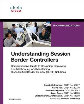 Understanding Session Border Controllers: Comprehensive Guide to Designing,  Deploying, Troubleshooting, and Maintaining Cisco Unified Border Element