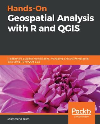 Hands-On Geospatial Analysis with R and QGIS: A beginner's guide to  manipulating, managing, and analyzing spatial data using R and QGIS 3 2 2