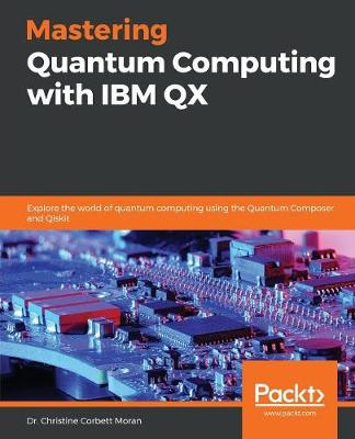Mastering Quantum Computing with IBM QX: Explore the world of quantum  computing using the Quantum Composer and Qiskit