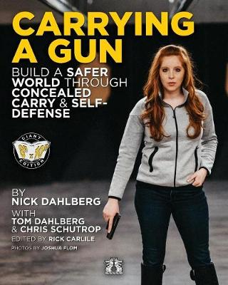 Carrying a Gun: Build a Safer World Through Concealed Carry and Self-Defense