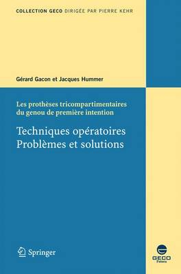 Les Protheses Tricompartimentaires Du Genou De Premiere Intention:  Techniques Operatoires, Problemes Et Solutions