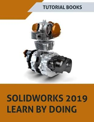 SOLIDWORKS 2019 Learn by doing: Sketching, Part Modeling, Assembly,  Drawings, Sheet metal, Surface Design, Mold Tools, Weldments, MBD  Dimensions, and