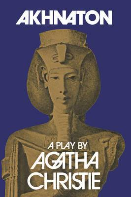 Akhnaton: A Play in Three Acts