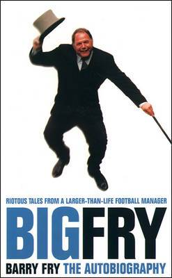 Big Fry: Barry Fry the Autobiography