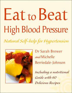 Eat to Beat High Blood Pressure: Natural Self-Help for Hyper-Tension