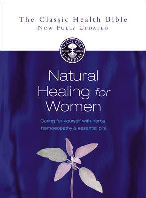 Natural Healing For Women Caring For Yourself With Herbs, Homeopathy andEssential Oils
