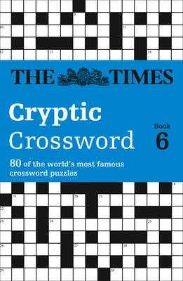 The Times Cryptic Crossword Book 6: 80 of the World's Most Famous Crossword Puzzles