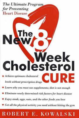 The New 8 Week Cholesterol Cure: The Ultimate Programme for Preventing Heart Disease