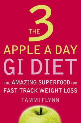 The 3 Apple a Day GI Diet: The Amazing Superfood for Fast-track Weight Loss