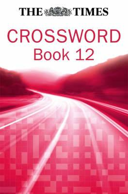 Times Cryptic Crossword Book 12: 80 of the world's most famous crossword puzzles