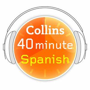 Spanish in 40 Minutes: Learn to speak Spanish in minutes with Collins