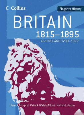 Flagship History: Britain 1815-1895: And Ireland 1798-1922