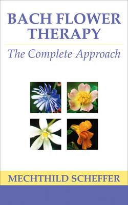 Bach Flower Therapy: The Complete Approach