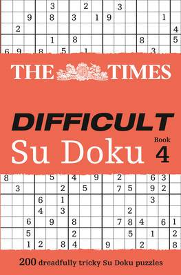 The Times Difficult Su Doku Book 4: 200 dreadfully tricky Su Doku puzzles