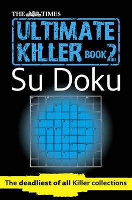 The Times Ultimate Killer Su Doku Book 2: 120 of the deadliest Su Doku puzzles