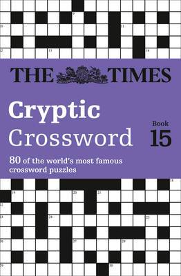 The Times Cryptic Crossword Book 15: 80 of the world's most famous crossword puzzles