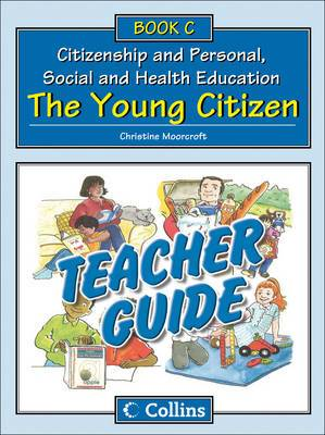 Collins Citizenship and PSHE: Teacher Guide C: The Young Citizen