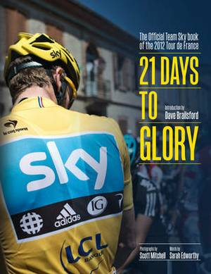 21 Days to Glory: The Official Team Sky Story of the 2012 Tour De France