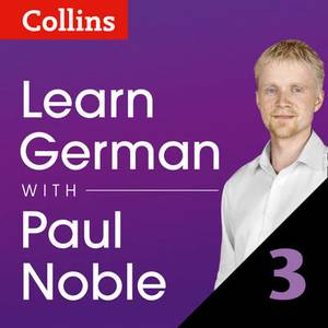 Learn German with Paul Noble: Part 3: German Made Easy with Your Personal Language Coach