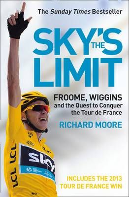 Sky's the Limit: Froome, Wiggins and the Quest to Conquer the Tour De France [2013 Edition]