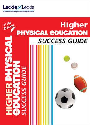 Success Guide for SQA Exams - CfE Higher Physical Education Success Guide