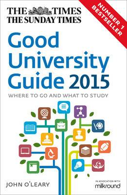 The Times Good University Guide: Where to go and what to study: 2015