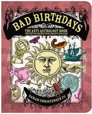 Bad Birthdays: The Anti-Astrology Book