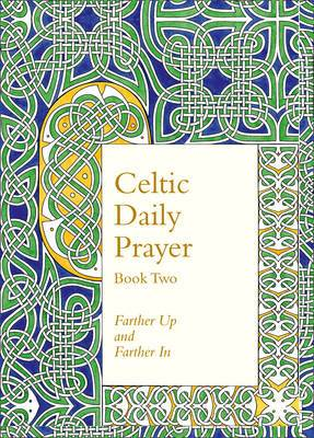 Celtic Daily Prayer: Book 2: Farther Up and Farther In