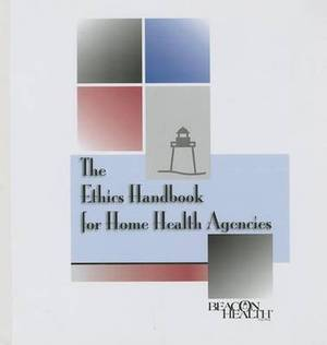 The Ethics Handbook for Home Health Agencies