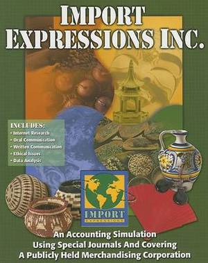 Import Expressions Inc.: An Accounting Simulation Using Special Journals and Covering a Publicly Held Merchandising Corporation