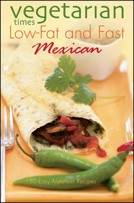 Vegetarian Times  Low-fat and Fast Mexican