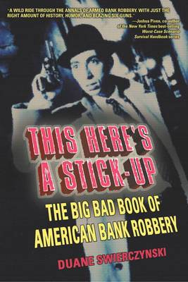 This Here's a Stick-Up: The Big Bad Book of American Bank Robbery