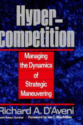 Hypercompetition: Managing the Dynamics of Strategic Maneuvering