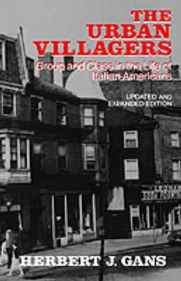 Urban Villagers, Rev & Exp Ed: Group and Class in the Life of Italian-Americans