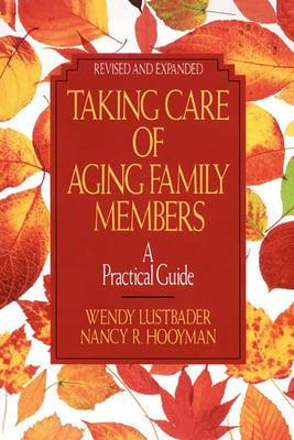 Taking Care of Aging Family Members, Rev. Ed.: A Practical Guide