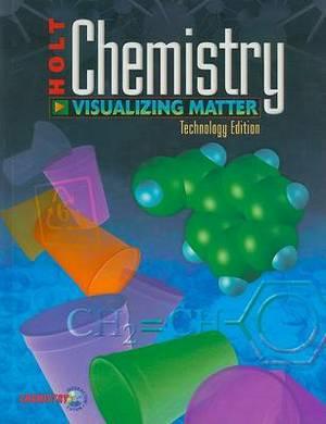 Holt Chemistry, Technology Edition: Visualizing Matter