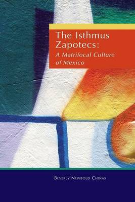 The Isthmus Zapotecs: Matrifocal Culture of Mexico