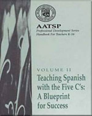 Teaching Spanish with the 5 C's: A Blueprint for Success: Volume 2: Handbook