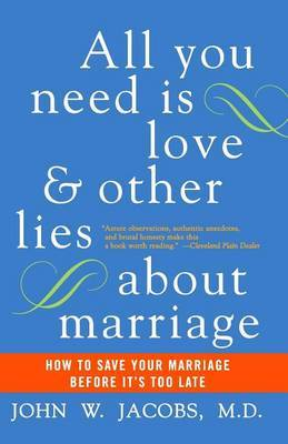 All You Need Is Love And Other Lies About Marriage: How To Save Your Marriage Before It's Too Late