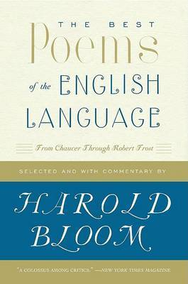 The Best Poems in the English Language: From Chaucer through Robert Frost