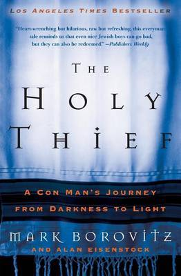 The Holy Thief: A Con Man's Journey from Darkness to Light
