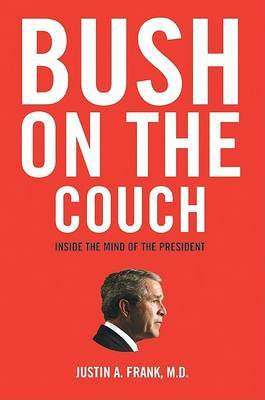 Bush On The Couch: Inside The Mind Of The President