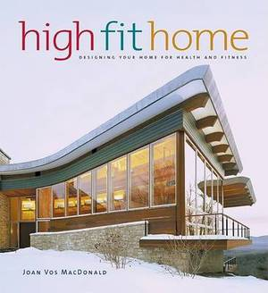 High Fit Home: Designing Your Home For Health And Fitness