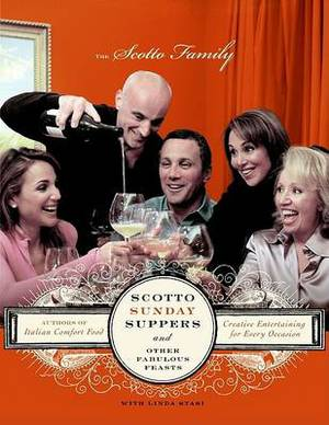 Scotto Sunday Suppers And Other Fabulous Feasts: Creative Entertaining For Every Occasion