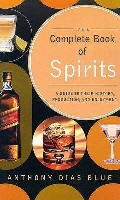 Complete Book of Spirits: Guide to Their History, Production and Enjoyment